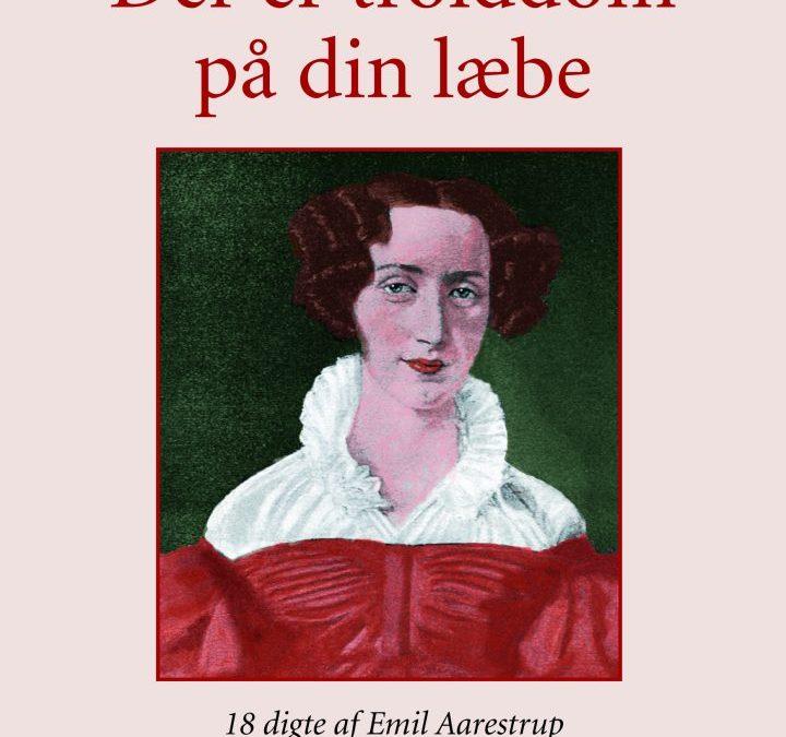 Der er trolddom på din læbe – Sjælden samling af perler fra Emil Aarestrups hånd